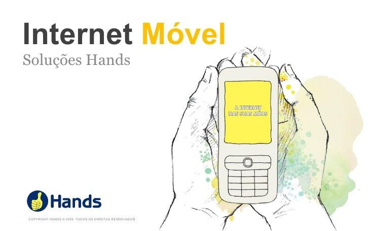 Internet   Móvel Soluções Hands COPYRIGHT HANDS © 2009. TODOS OS DIREITOS RESERVADO S
