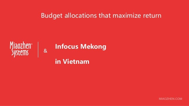 Budget allocations that maximize return & Infocus Mekong in Vietnam