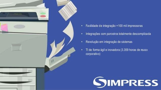 • Facilidade de integração +100 mil impressoras • Integrações com parceiros totalmente descomplicada • Revolução em integr...