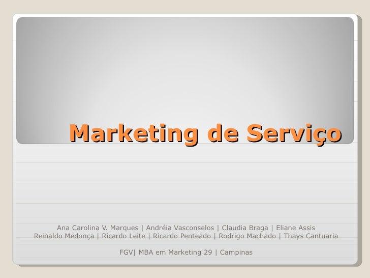 Marketing de Serviço Ana Carolina V. Marques | Andréia Vasconselos | Claudia Braga | Eliane Assis Reinaldo Medonça | Ricar...