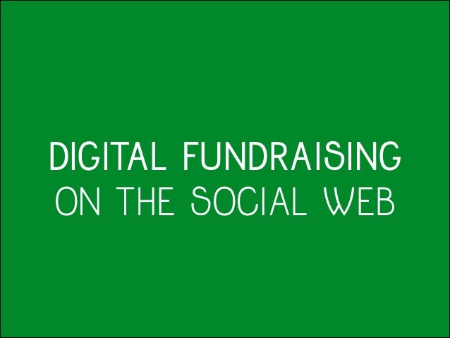 DIGITAL FUNDRAISING ON THE SOCIAL WEB