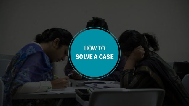HOW TO SOLVE A CASE