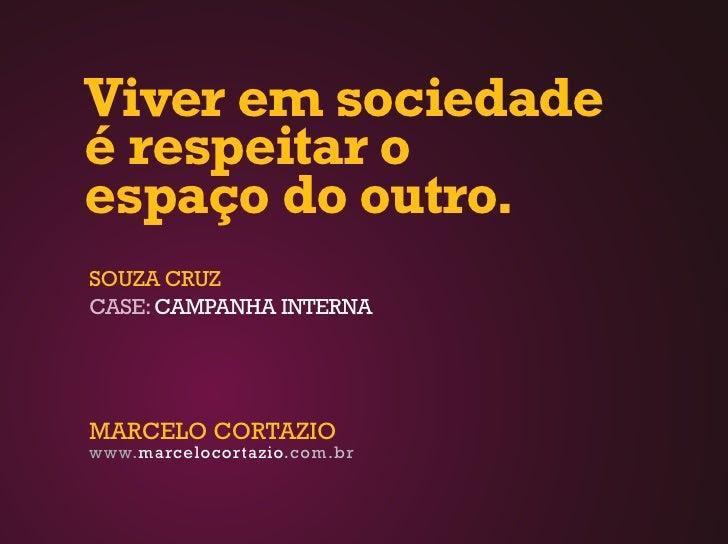 Viver em sociedade é respeitar o espaço do outro. SOUZA CRUZ CASE: CAMPANHA INTERNA     MARCELO CORTAZIO www.marcelocortaz...