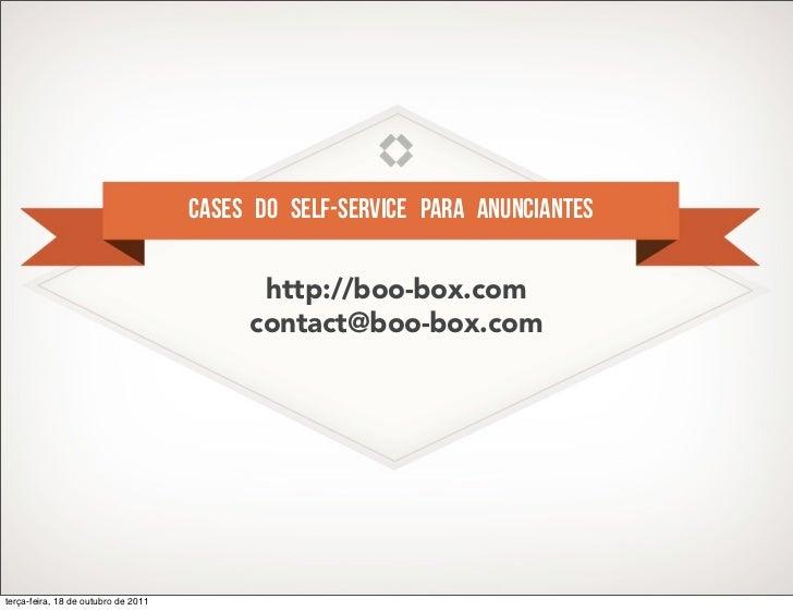 Cases do self-service para Anunciantes                                           http://boo-box.com                       ...