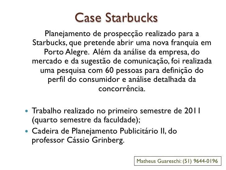 Case Starbucks        Planejamento de prospecção realizado para a    Starbucks, que pretende abrir uma nova franquia em   ...