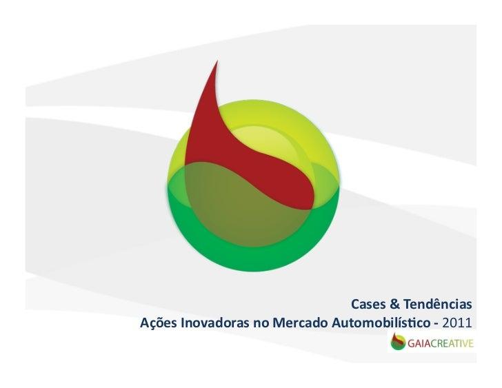 Cases & Tendências Ações Inovadoras no Mercado Automobilís;co -‐ 2011