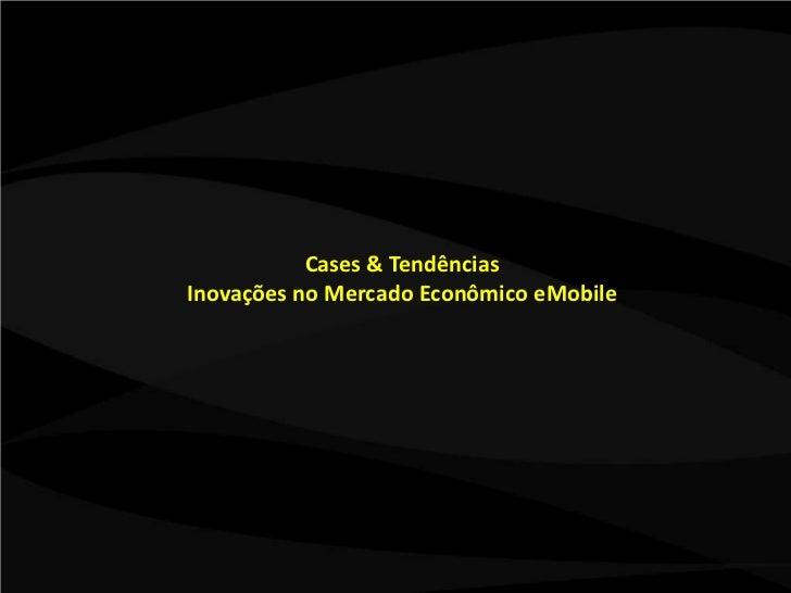 Cases & Tendências - Inovações no Mercado Econômico e Mobile   2011  Slide 2