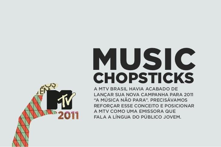 """MUSICCHOPSTICKSA MTV BRASIL HAVIA ACABADO DELANÇAR SUA NOVA CAMPANHA PARA 2011""""A MÚSICA NÃO PARA"""". PRECISÁVAMOSREFORÇAR ES..."""
