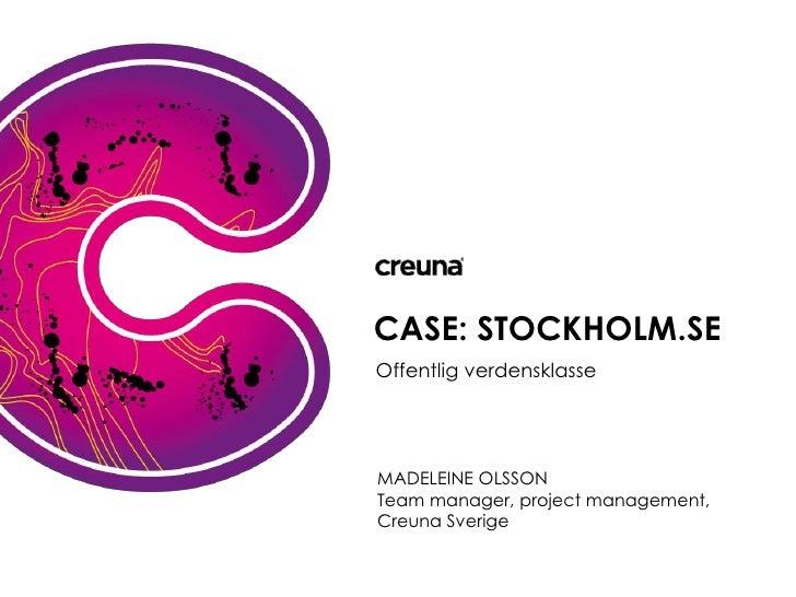 CASE: STOCKHOLM.SE Offentlig verdensklasse     MADELEINE OLSSON KLAUS SILBERBAUER Team manager, project management, Koncep...