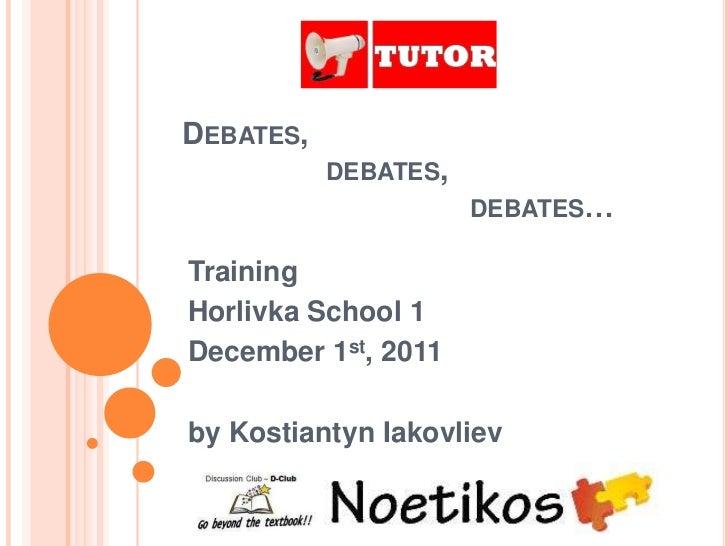 DEBATES,           DEBATES,                      DEBATES…TrainingHorlivka School 1December 1st, 2011by Kostiantyn Iakovliev