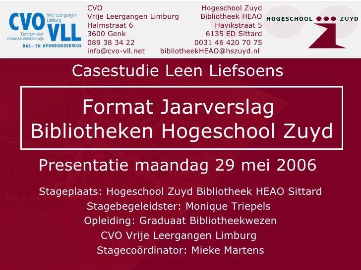 Presentatie maandag 29 mei 2006  Casestudie Leen Liefsoens  Stageplaats: Hogeschool Zuyd Bibliotheek HEAO Sittard Stagebeg...