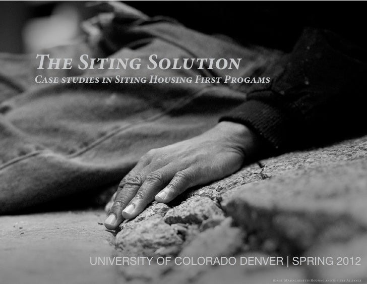 The Siting SolutionCase studies in Siting Housing First Progams          UNIVERSITY OF COLORADO DENVER | SPRING 2012      ...