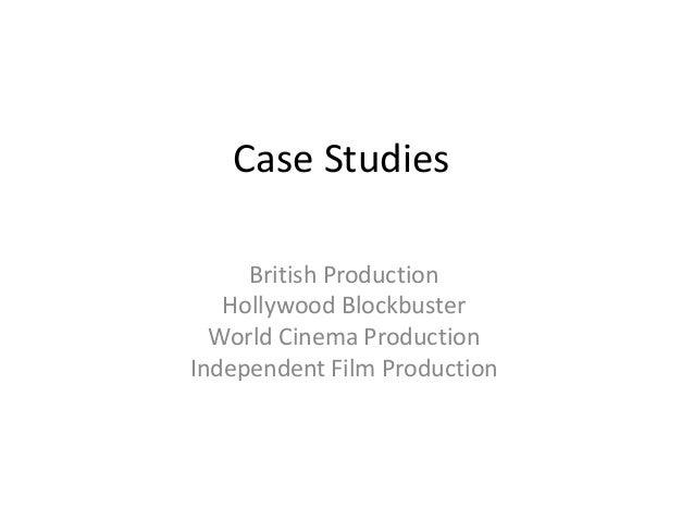 Case Studies     British Production   Hollywood Blockbuster  World Cinema ProductionIndependent Film Production