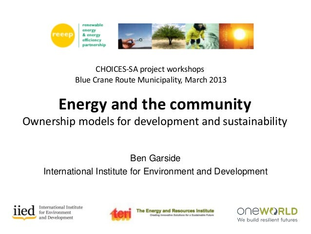 Energy and the community Ownership models for development and sustainability CHOICES-SA project workshops Blue Crane Route...