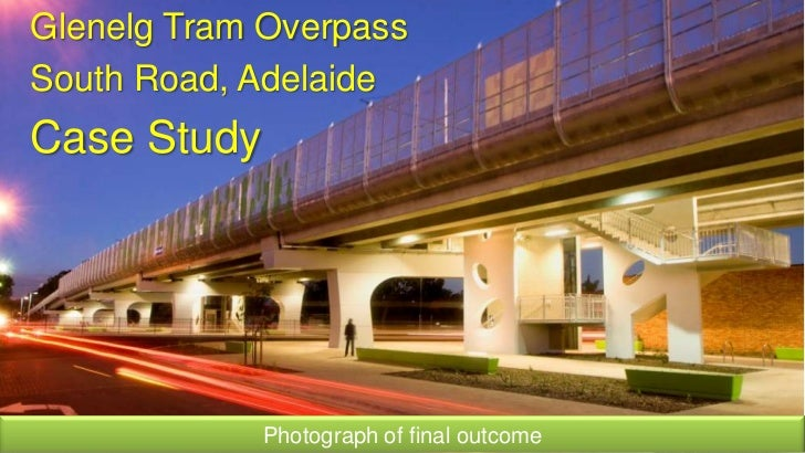 Glenelg Tram Overpass<br />South Road, Adelaide<br />Case Study<br />Photograph of final outcome<br />