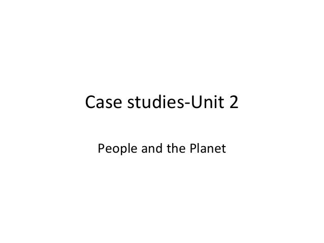 Case studies-Unit 2 People and the Planet