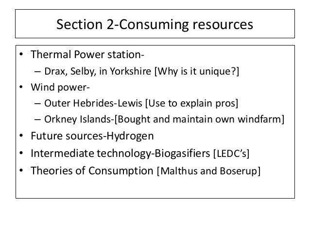 Section 2-Consuming resources • Thermal Power station- – Drax, Selby, in Yorkshire [Why is it unique?] • Wind power- – Out...
