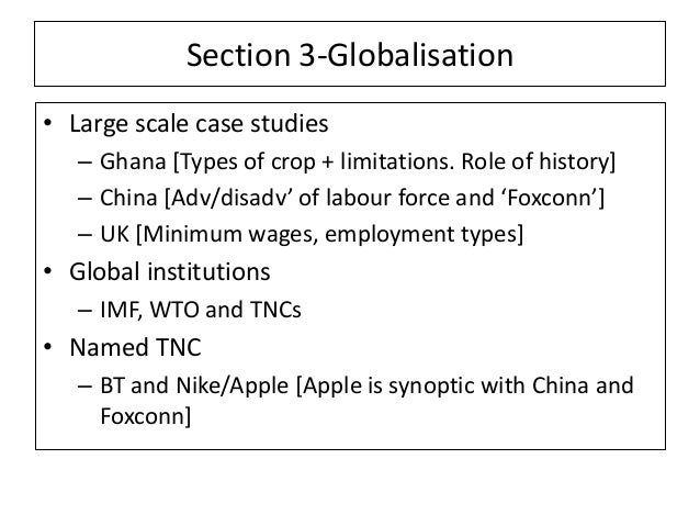 Section 3-Globalisation • Large scale case studies – Ghana [Types of crop + limitations. Role of history] – China [Adv/dis...