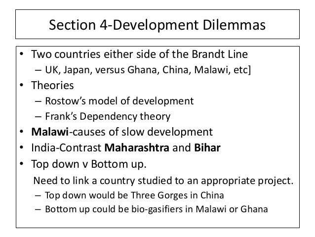 Section 4-Development Dilemmas • Two countries either side of the Brandt Line – UK, Japan, versus Ghana, China, Malawi, et...
