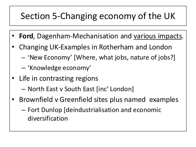 Section 5-Changing economy of the UK • Ford, Dagenham-Mechanisation and various impacts. • Changing UK-Examples in Rotherh...