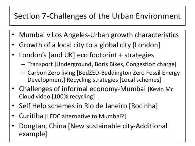Section 7-Challenges of the Urban Environment • Mumbai v Los Angeles-Urban growth characteristics • Growth of a local city...