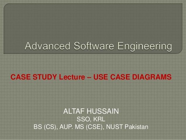 ALTAF HUSSAIN SSO, KRL BS (CS), AUP. MS (CSE), NUST Pakistan CASE STUDY Lecture – USE CASE DIAGRAMS