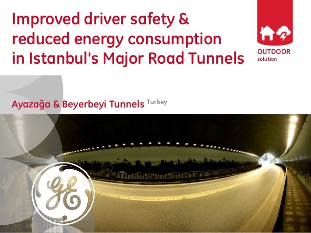 OUTDOOR solution Improved driver safety & reduced energy consumption in Istanbul's Major Road Tunnels Ayazağa & Beyerbeyi ...