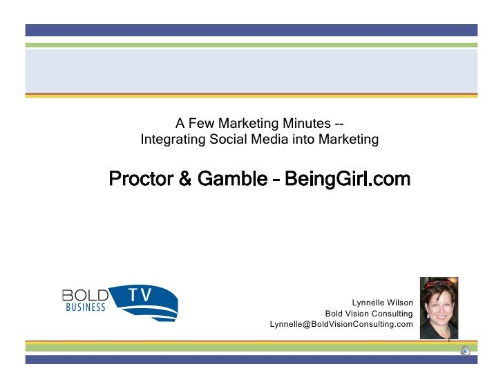 A Few Marketing Minutes --    Integrating Social Media into Marketing  Proctor & Gamble – BeingGirl.com                   ...