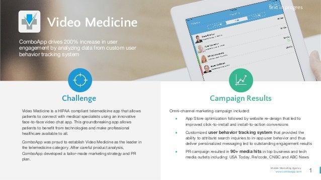 1 Mobile Marketing Agency www.comboapp.com Video Medicine Video Medicine is a HIPAA compliant telemedicine app that allows...