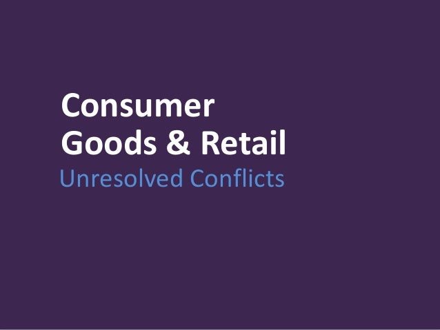 Consumer Goods & Retail Unresolved Conflicts