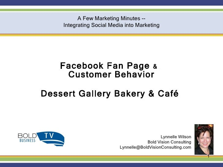 Facebook Fan Page  &  Customer Behavior Dessert Gallery Bakery & Café  Lynnelle Wilson Bold Vision Consulting [email_addre...