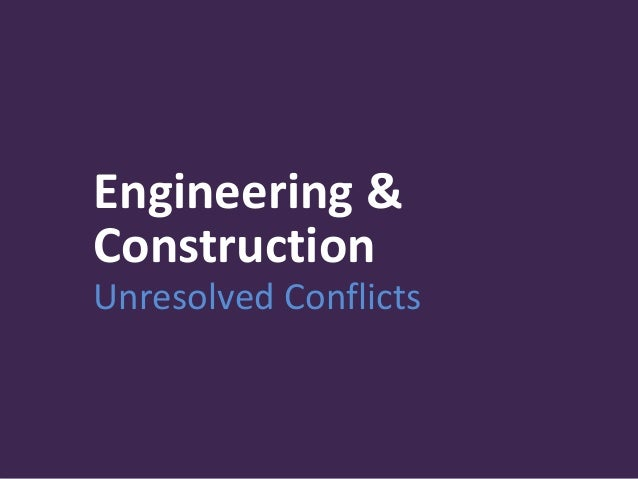 Engineering & Construction Unresolved Conflicts