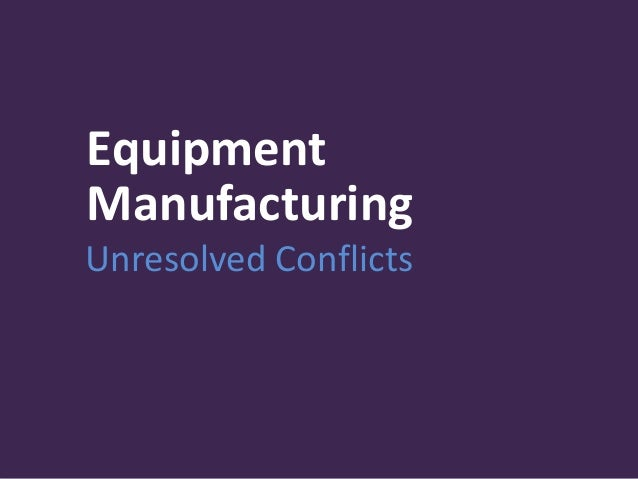 Equipment Manufacturing Unresolved Conflicts