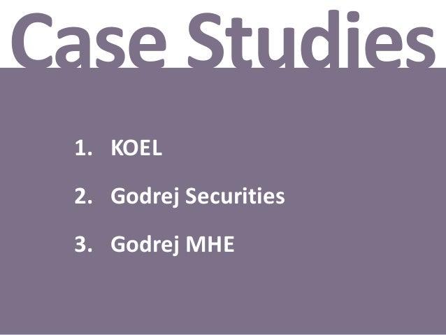 Case Studies 1. KOEL 2. Godrej Securities 3. Godrej MHE
