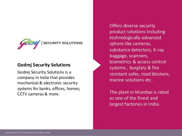 Copyright © 2015 Vector Consulting Group. All rights reserved. Godrej Security Solutions Godrej Security Solutions is a co...
