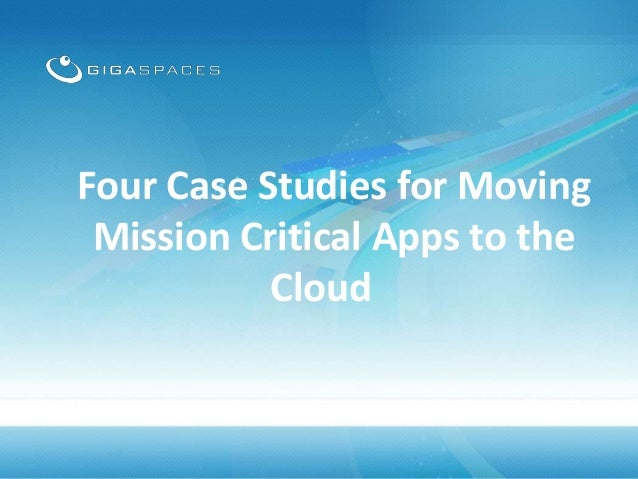 Four Case Studies for Moving Mission Critical Apps to the Cloud