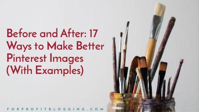 Before and After: 17 Ways to Make Better Pinterest Images (With Examples)