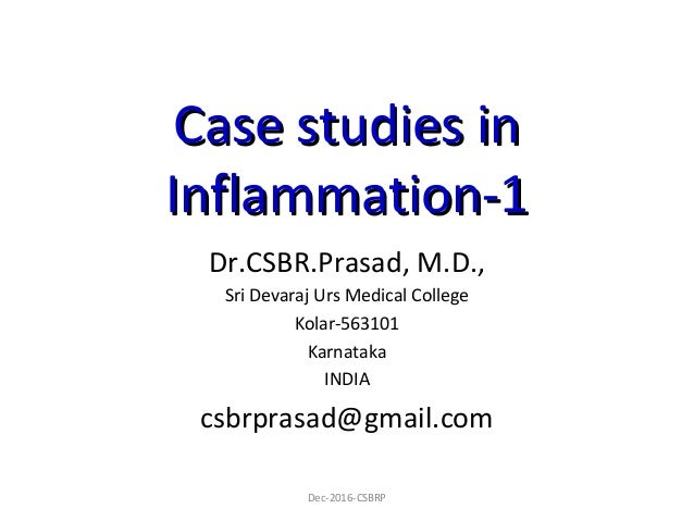 Case studies inCase studies in Inflammation-1Inflammation-1 Dr.CSBR.Prasad, M.D., Sri Devaraj Urs Medical College Kolar-56...