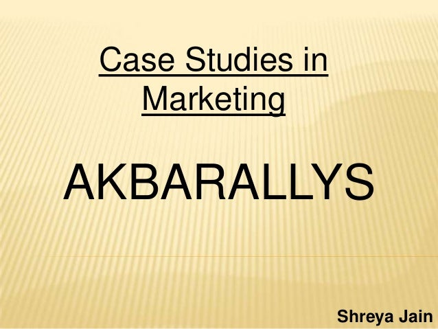 AKBARALLYS Case Studies in Marketing Shreya Jain
