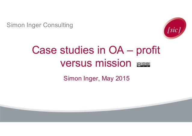Simon Inger Consulting Case studies in OA – profit versus mission Simon Inger, May 2015
