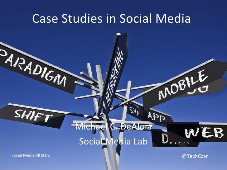 Case Studies in Social Media Michael C. DeAloia Social Media Lab Social Media All Stars @TechCzar