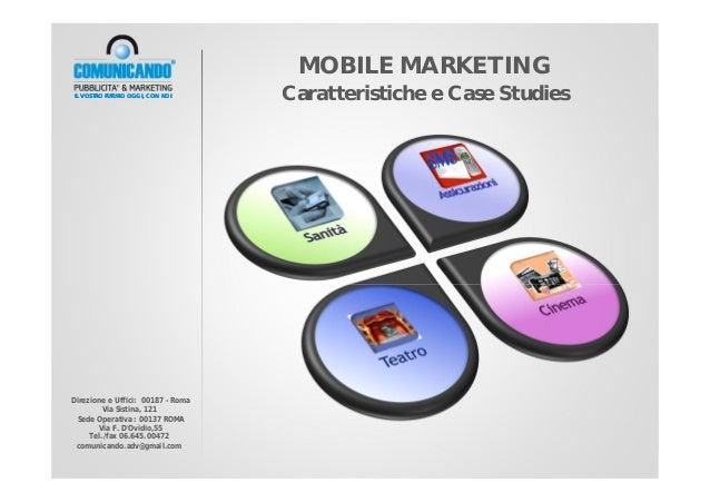 MOBILE MARKETING Caratteristiche e Case Studies Direzione e Uffici: 00187 - Roma Via Sistina, 121 Sede Operativa : 00137 R...