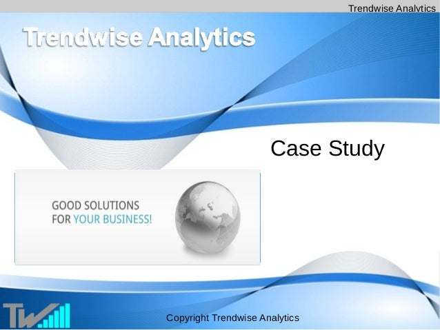 Trendwise Analytics Copyright Trendwise Analytics Case Study