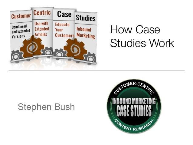 How Case Studies Work Stephen Bush