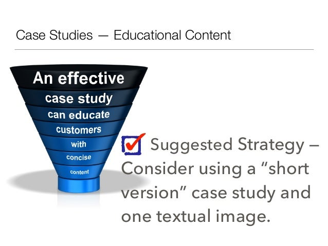 """Case Studies — Educational Content Suggested Strategy — Consider using a """"short version"""" case study and one textual image."""