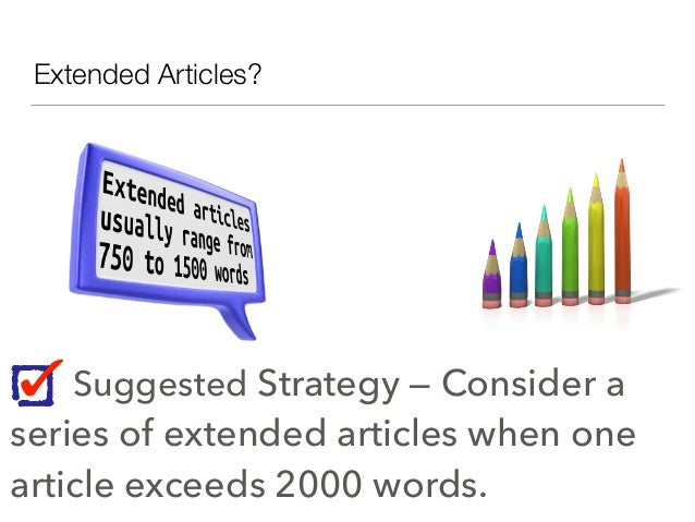 Extended Articles? Suggested Strategy — Consider a series of extended articles when one article exceeds 2000 words.