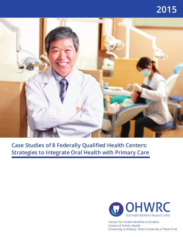 Case Studies of 8 Federally Qualified Health Centers: Strategies to Integrate Oral Health with Primary Care Center for Heal...