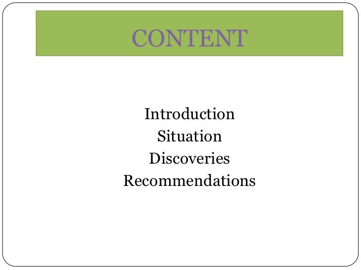 CONTENT  Introduction    Situation   DiscoveriesRecommendations