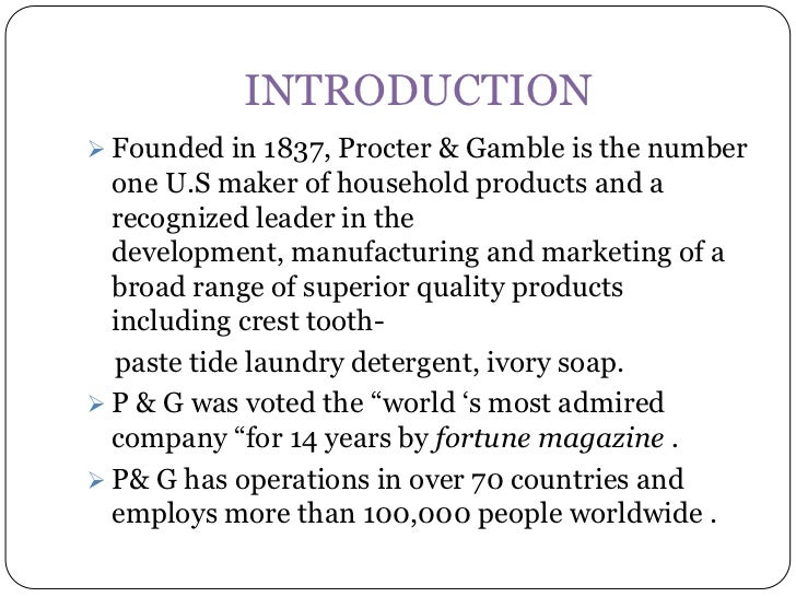 INTRODUCTION Founded in 1837, Procter & Gamble is the number  one U.S maker of household products and a  recognized leade...