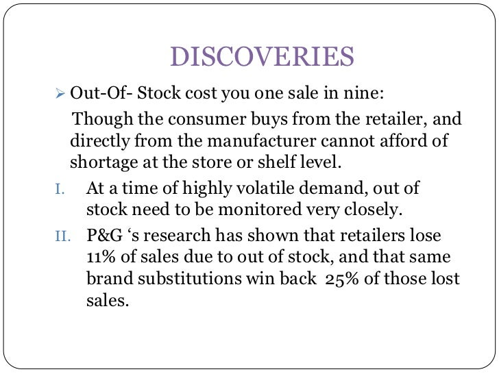 DISCOVERIES Out-Of- Stock cost you one sale in nine:   Though the consumer buys from the retailer, and   directly from th...